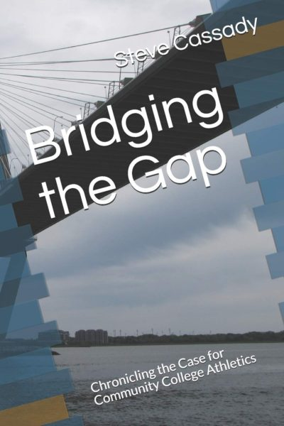 Bridging the Gap Chronicling the Case for Community College Athletics by Steve Cassady